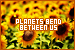 planets bend between us - Jess